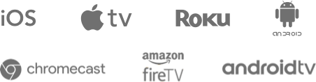 iOS, AppleTV, Roku, Android, Chromecast, Amazon FireTV, AndroidTV